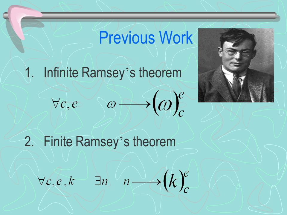 Previous Work 1.Infinite Ramsey ' s theorem 2.Finite Ramsey ' s theorem
