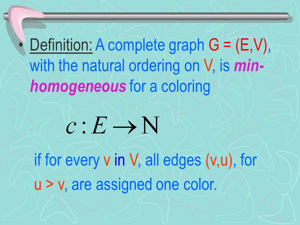 Definition: A complete graph G = (E,V), with the natural ordering on V, is min- homogeneous for a coloring if for every v in V, all edges (v,u), for u > v, are assigned one color.