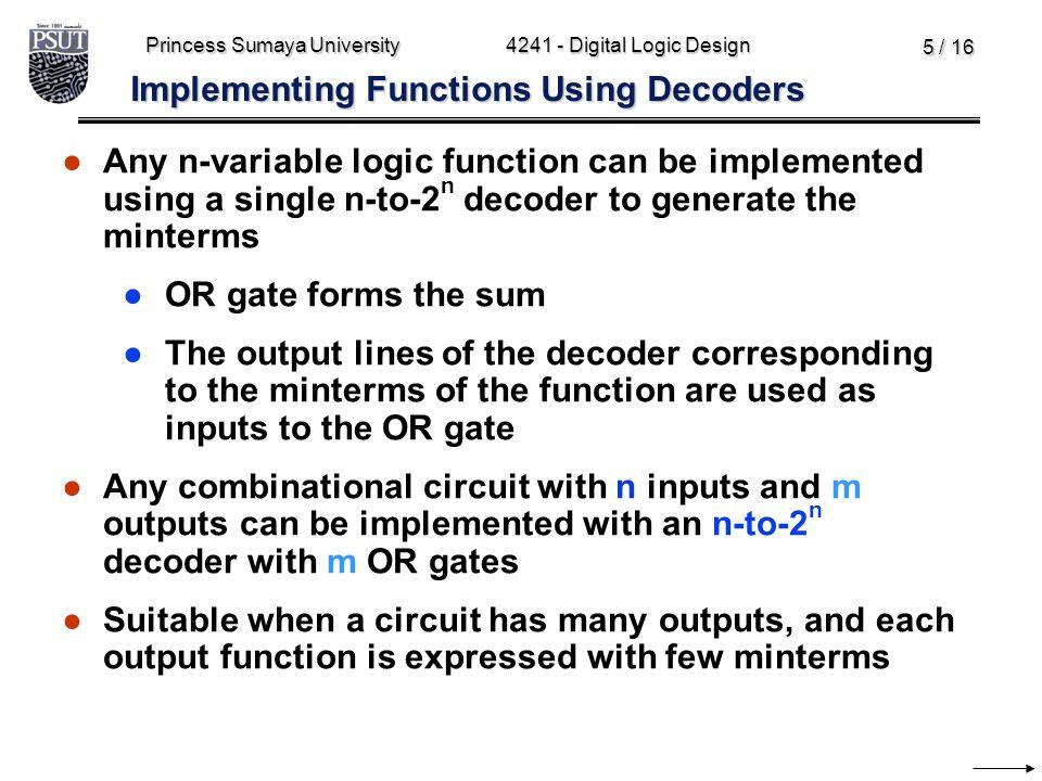 Princess Sumaya University4241 - Digital Logic Design 5 / 16 ●Any n-variable logic function can be implemented using a single n-to-2 n decoder to gene