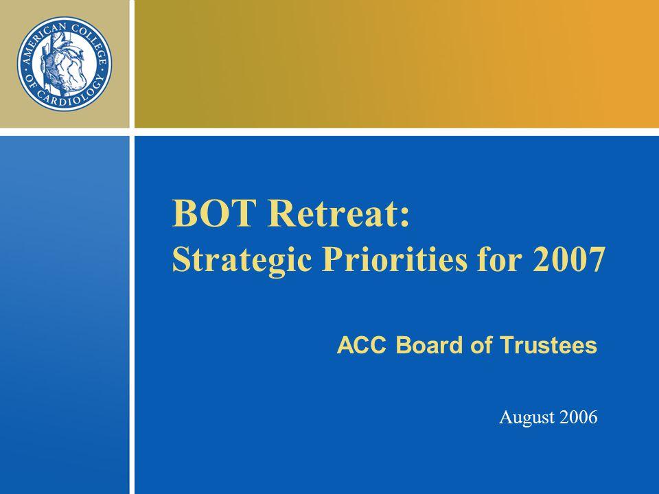 BOT Retreat: Strategic Priorities for 2007 ACC Board of Trustees August 2006