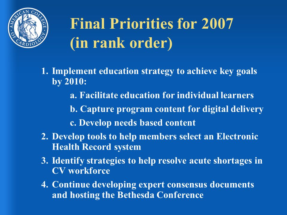 Final Priorities for 2007 (in rank order) 1.Implement education strategy to achieve key goals by 2010: a.