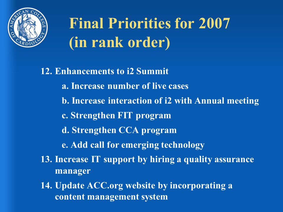 Final Priorities for 2007 (in rank order) 12.Enhancements to i2 Summit a. Increase number of live cases b. Increase interaction of i2 with Annual meet