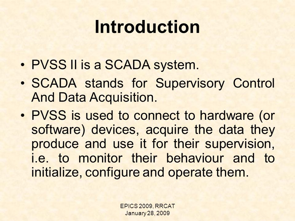 EPICS 2009, RRCAT January 28, 2009 Introduction PVSS II is a SCADA system.