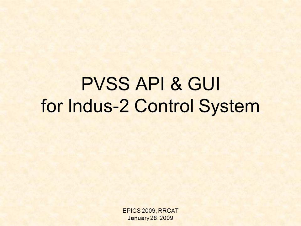 EPICS 2009, RRCAT January 28, 2009 PVSS API & GUI for Indus-2 Control System