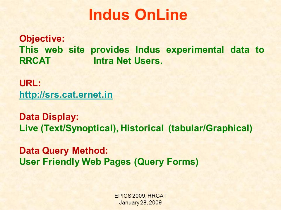 EPICS 2009, RRCAT January 28, 2009 Indus OnLine Objective: This web site provides Indus experimental data to RRCAT Intra Net Users.