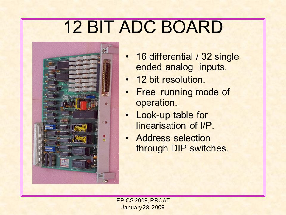 EPICS 2009, RRCAT January 28, 2009 12 BIT ADC BOARD 16 differential / 32 single ended analog inputs.