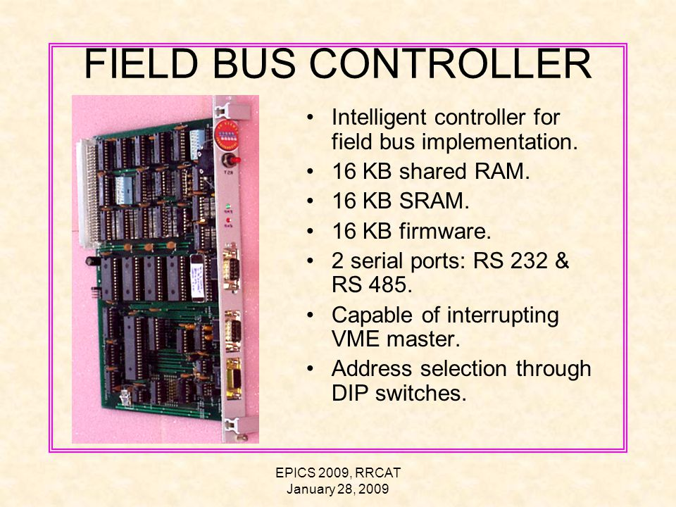 EPICS 2009, RRCAT January 28, 2009 FIELD BUS CONTROLLER Intelligent controller for field bus implementation.
