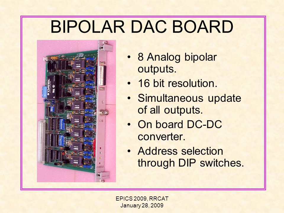 EPICS 2009, RRCAT January 28, 2009 BIPOLAR DAC BOARD 8 Analog bipolar outputs.