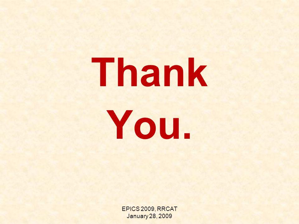 EPICS 2009, RRCAT January 28, 2009 Thank You.