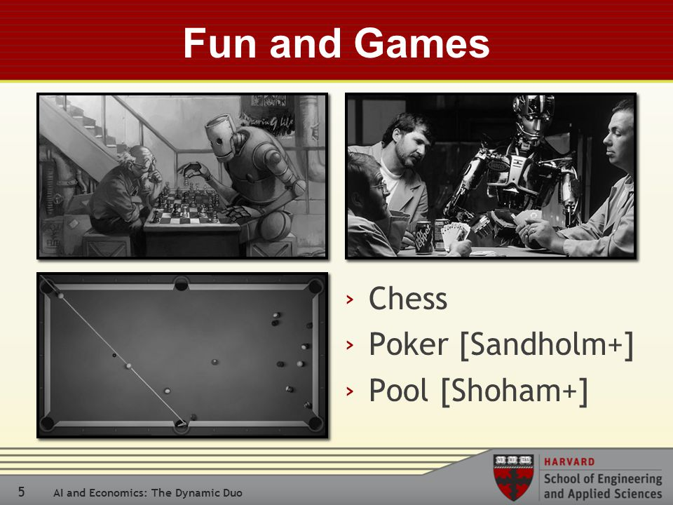 5 AI and Economics: The Dynamic Duo Fun and Games › Chess › Poker [Sandholm+] › Pool [Shoham+]