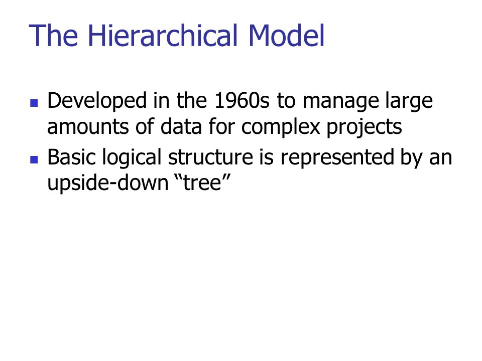 Hierarchical database model In the hierarchical model, data is organized as an inverted tree.