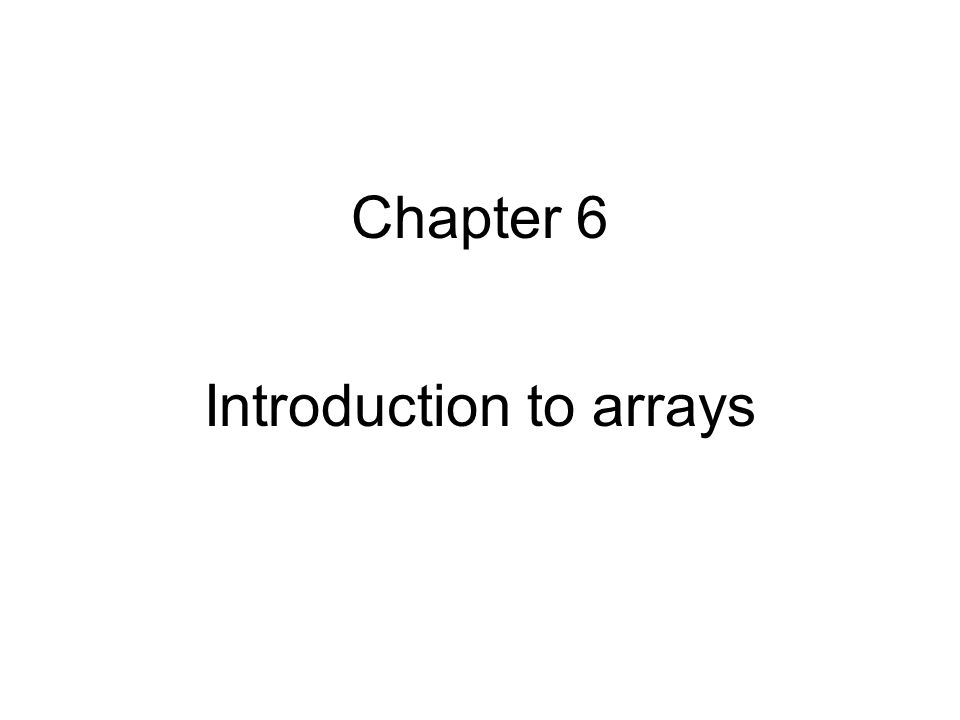 Chapter 6 Introduction to arrays