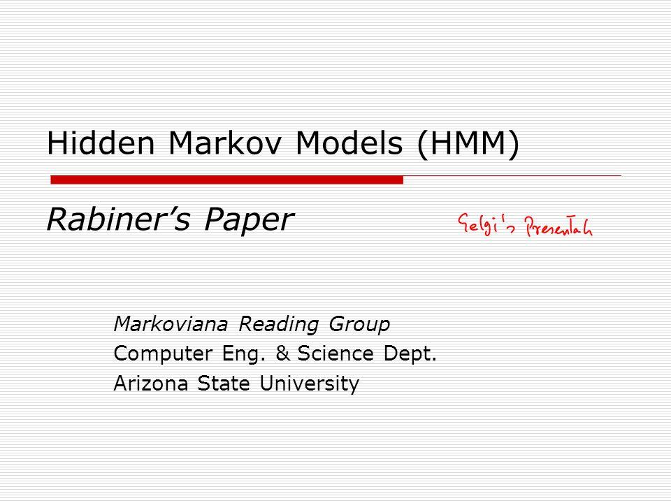Hidden Markov Models (HMM) Rabiner's Paper Markoviana Reading Group Computer Eng. & Science Dept. Arizona State University