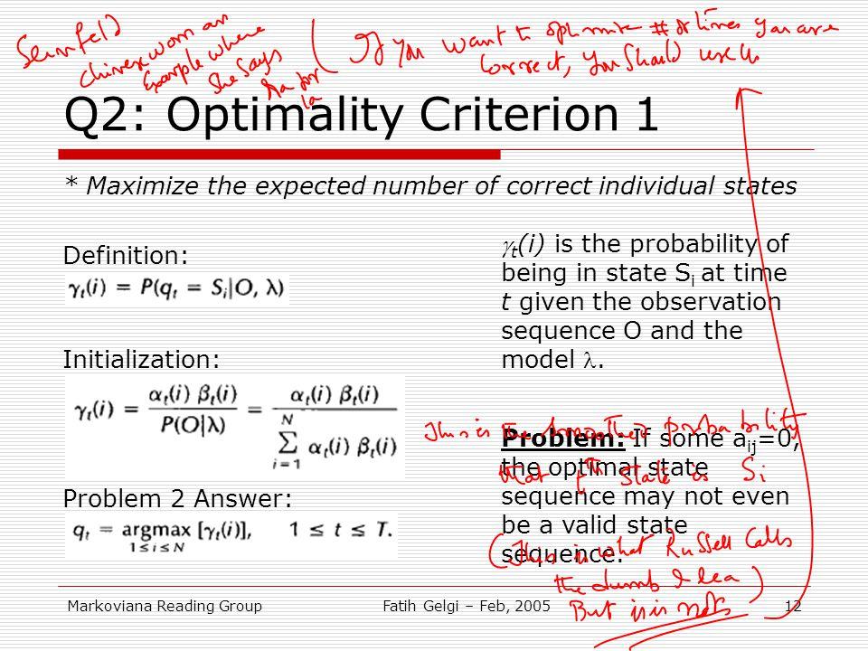 Markoviana Reading GroupFatih Gelgi – Feb, 200512 Q2: Optimality Criterion 1 * Maximize the expected number of correct individual states Definition: I