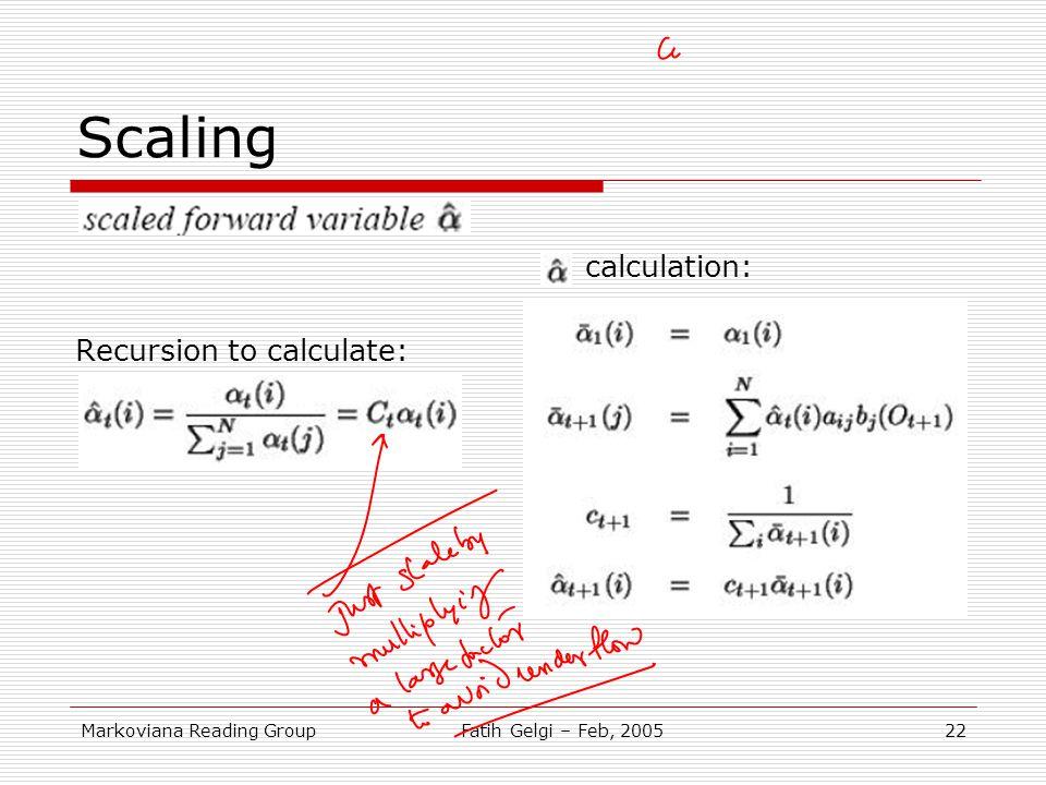 Markoviana Reading GroupFatih Gelgi – Feb, 200522 Scaling calculation: Recursion to calculate: