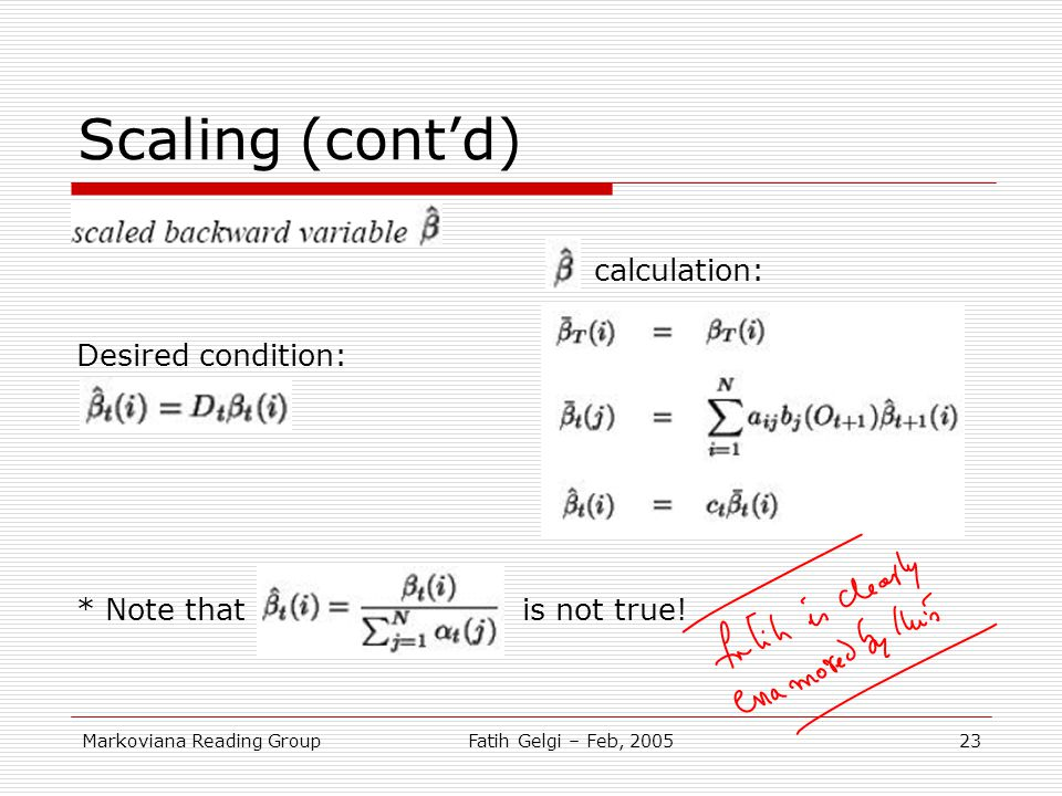 Markoviana Reading GroupFatih Gelgi – Feb, 200523 Scaling (cont'd) calculation: Desired condition: * Note that is not true!