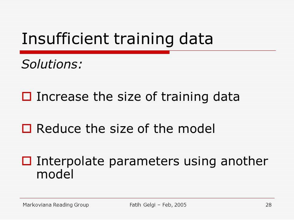 Markoviana Reading GroupFatih Gelgi – Feb, 200528 Insufficient training data Solutions:  Increase the size of training data  Reduce the size of the