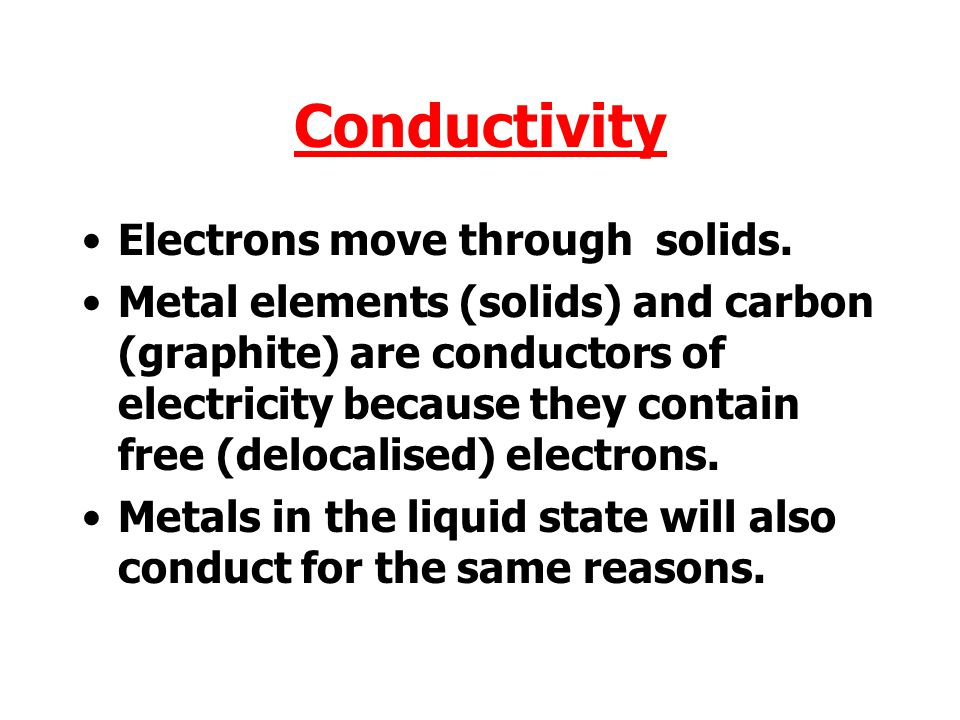 Conductivity CONDUCTORS Metals Graphite (a form of carbon - the only non-metallic conductor) Solutions of ionic metal compounds Molten ionic compounds