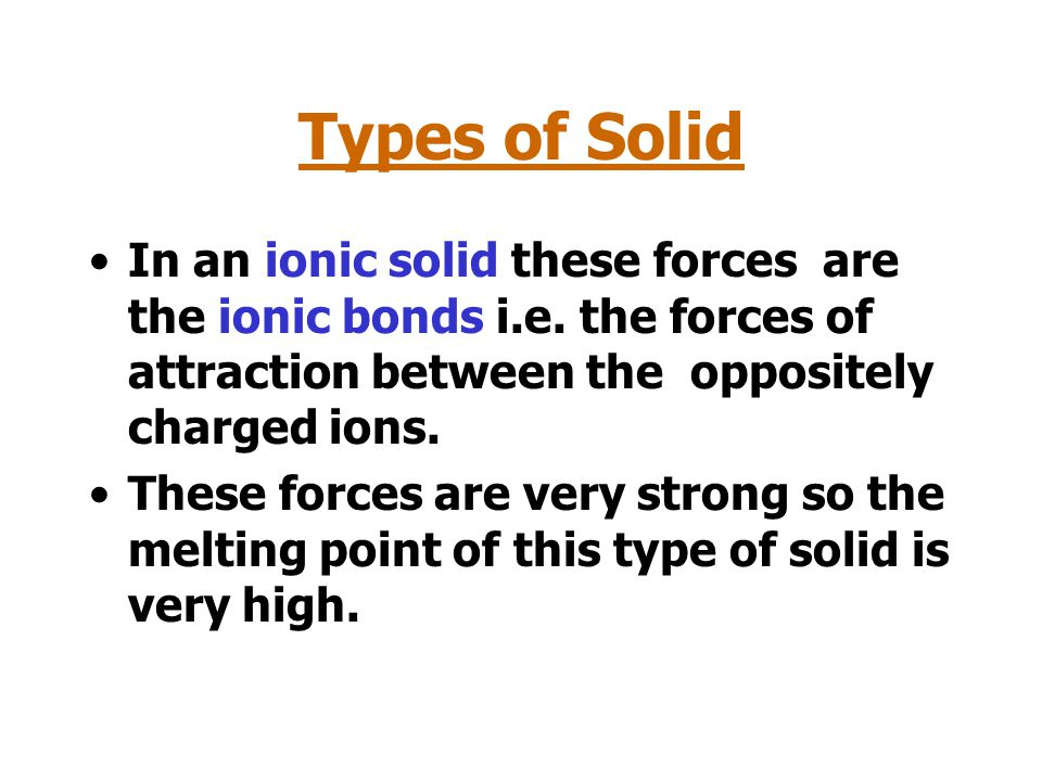 Solids At room temperature A solid compound can be ionic or covalent Solids are a result of very strong forces holding the particles together.