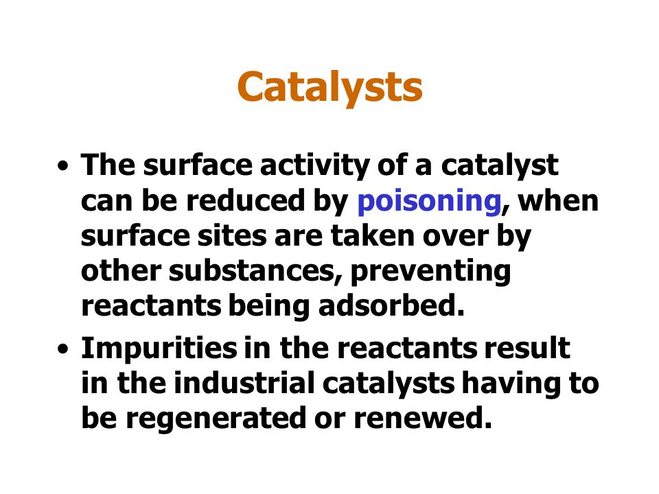 Catalysts Heterogeneous catalysts work by the adsorption of reactant molecules.