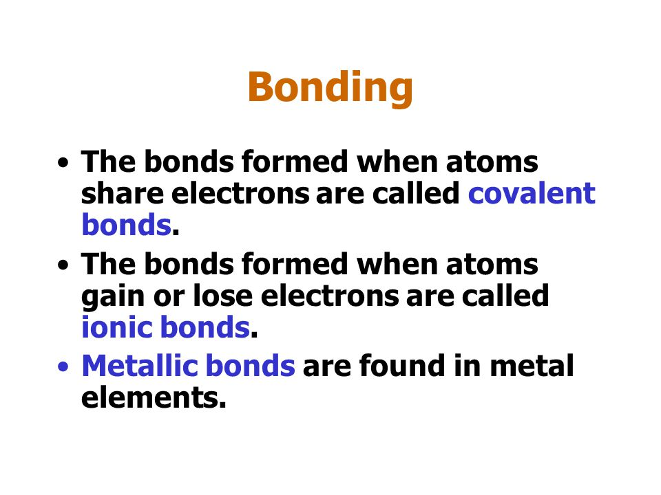Bonds The forces involved in sharing, gaining or losing electrons are called bonds.