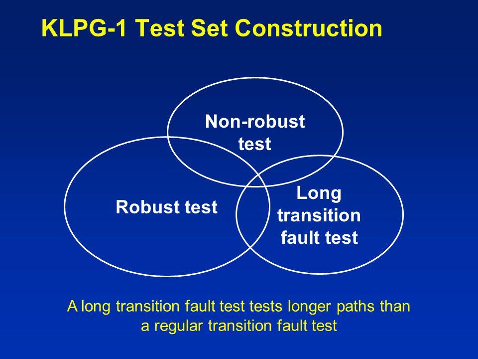 KLPG-1 Test Set Construction Robust test Non-robust test Long transition fault test A long transition fault test tests longer paths than a regular tra