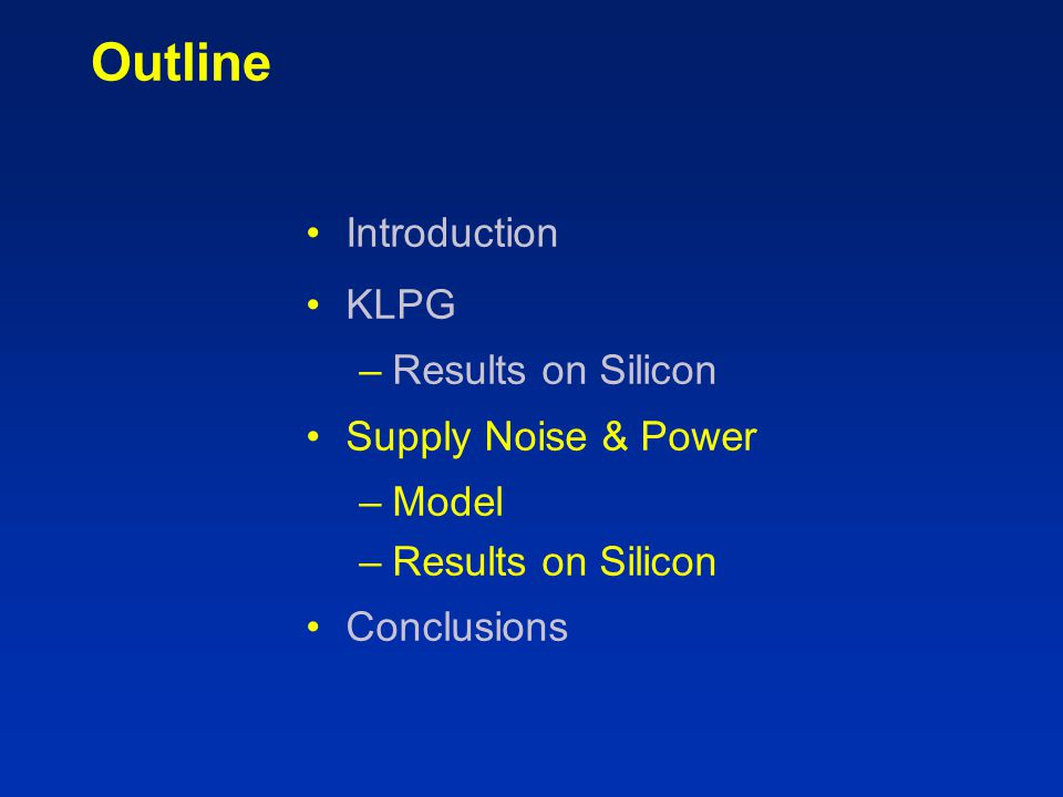 Outline Introduction KLPG –Results on Silicon Supply Noise & Power –Model –Results on Silicon Conclusions