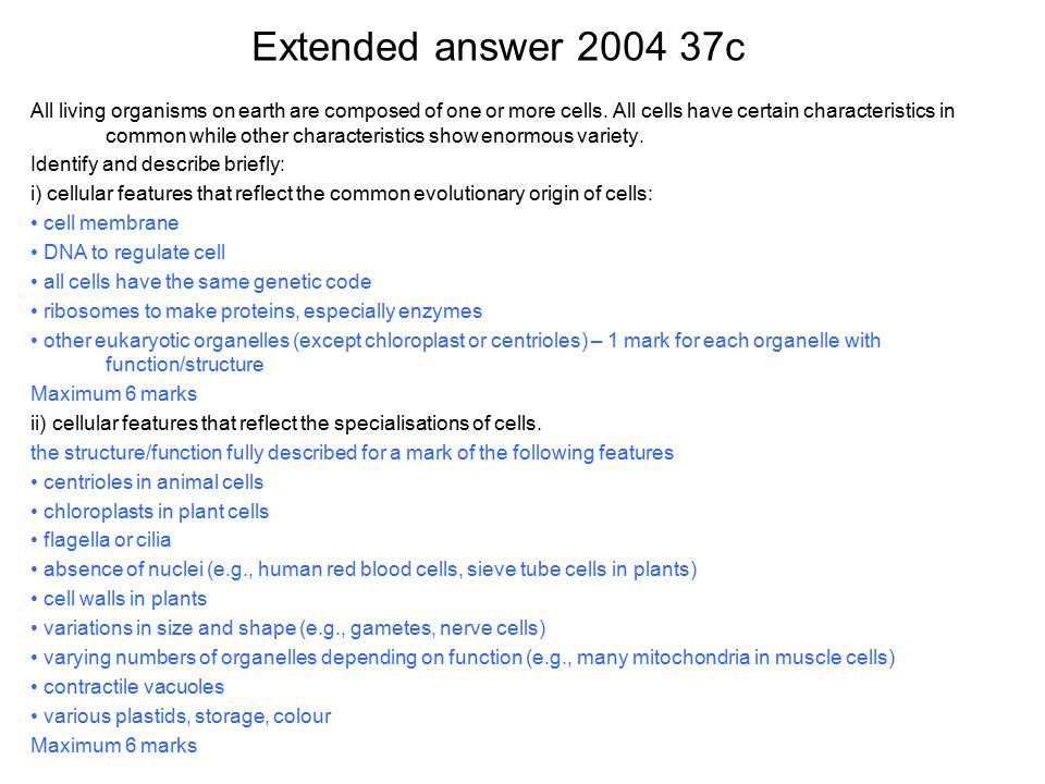 Extended answer 2004 37c All living organisms on earth are composed of one or more cells.