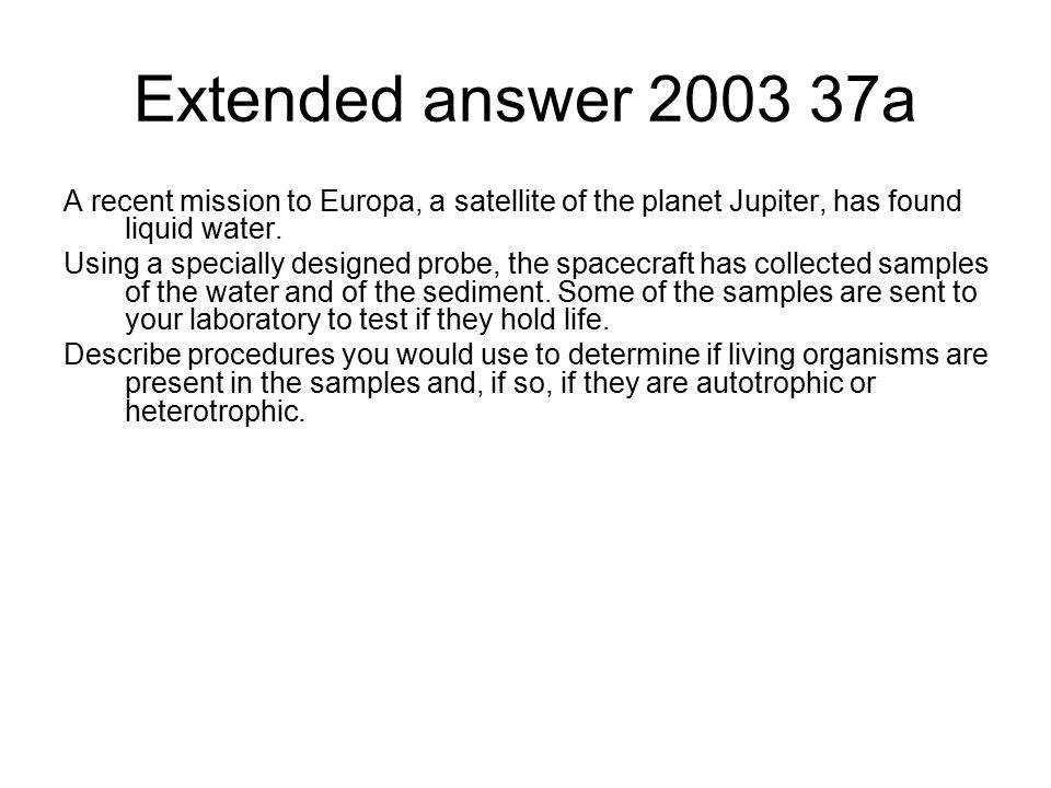 Extended answer 2003 37a A recent mission to Europa, a satellite of the planet Jupiter, has found liquid water.