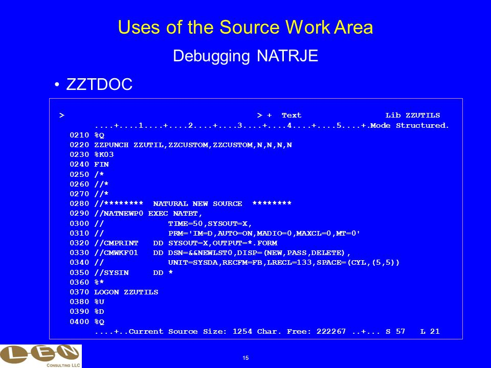 15 ZZTDOC Uses of the Source Work Area Debugging NATRJE > > + Text Lib ZZUTILS....+....1....+....2....+....3....+....4....+....5....+.Mode Structured.