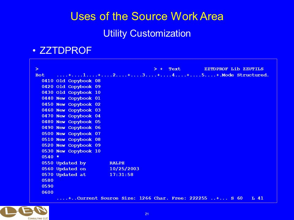 21 ZZTDPROF Uses of the Source Work Area Utility Customization > > + Text ZZTDPROF Lib ZZUTILS Bot....+....1....+....2....+....3....+....4....+....5....+.Mode Structured.