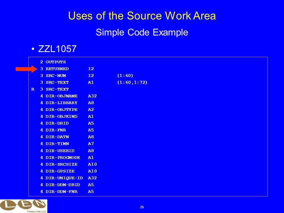 25 ZZL1057 Uses of the Source Work Area Simple Code Example 2 OUTPUTS 3 RETURNEDI2 3 SRC-NUMI2(1:60) 3 SRC-TEXTA1(1:60,1:72) R 3 SRC-TEXT 4 DIR-OBJNAM