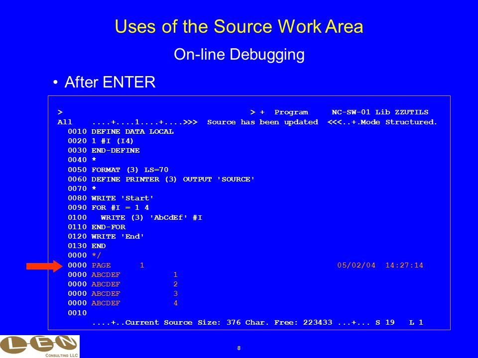 8 After ENTER Uses of the Source Work Area On-line Debugging > > + Program NC-SW-01 Lib ZZUTILS All....+....1....+....>>> Source has been updated <<<..+.Mode Structured.