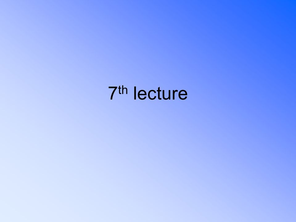 7 th lecture