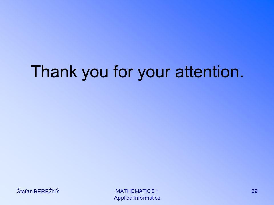 MATHEMATICS 1 Applied Informatics 29 Štefan BEREŽNÝ Thank you for your attention.