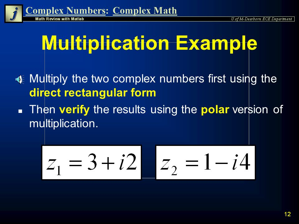 Complex Numbers:Complex Math 11 Rectangular Multiplication n Multiplication of complex numbers can also be done in Rectangular Form by directly multiplying z 1 and z 2