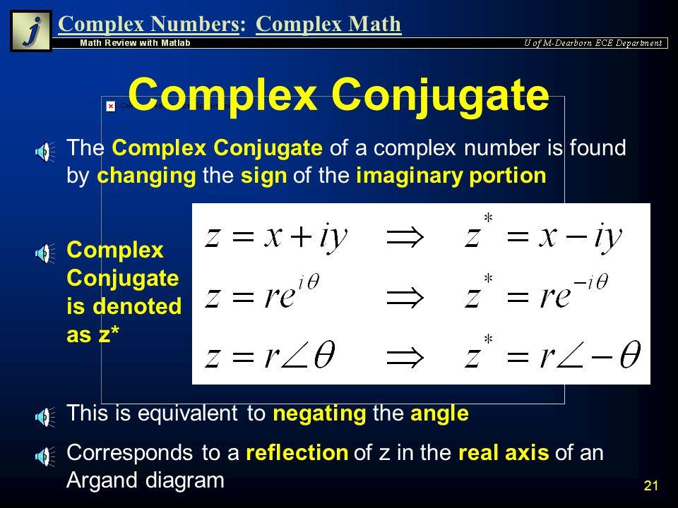 Complex Numbers:Complex Math 20 » z1=10*exp(i*60*(pi/180)); » z2=5*exp(i*30*(pi/180)); Matlab Division Convert to Radians Convert to Degrees » div=z1/z2 div = 1.7321 + 1.0000i » Mag=abs(div) Mag = 2 » Theta=angle(div)*180/pi Theta = 30.0000