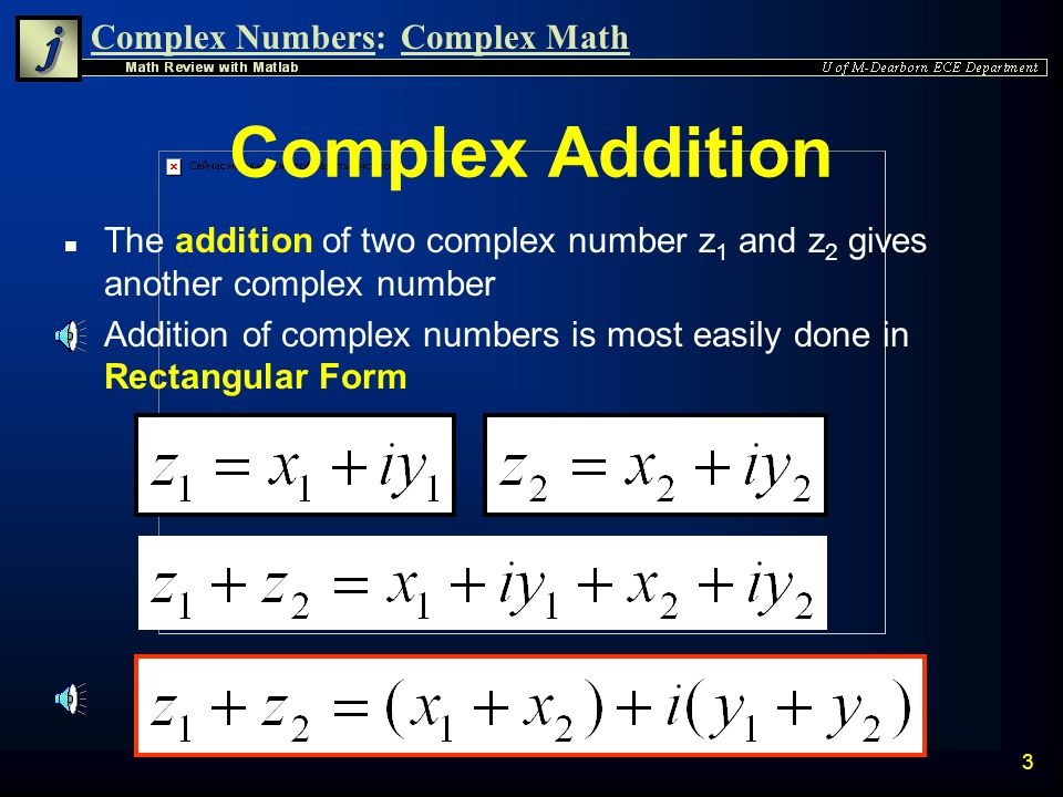 Complex Numbers:Complex Math 3 Complex Addition n The addition of two complex number z 1 and z 2 gives another complex number n Addition of complex numbers is most easily done in Rectangular Form