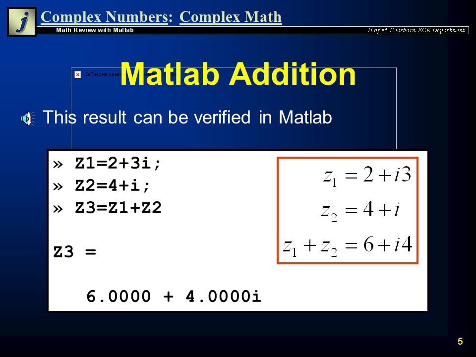 Complex Numbers:Complex Math 4 Addition Example n As an example, the following two complex numbers can be added mathematically and graphically