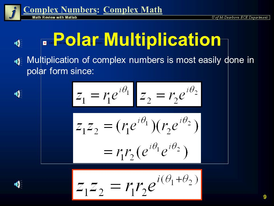Complex Numbers:Complex Math 19 Polar Division Example n Divide the complex number z 1 by z 2 by hand, then use Matlab to verify the result