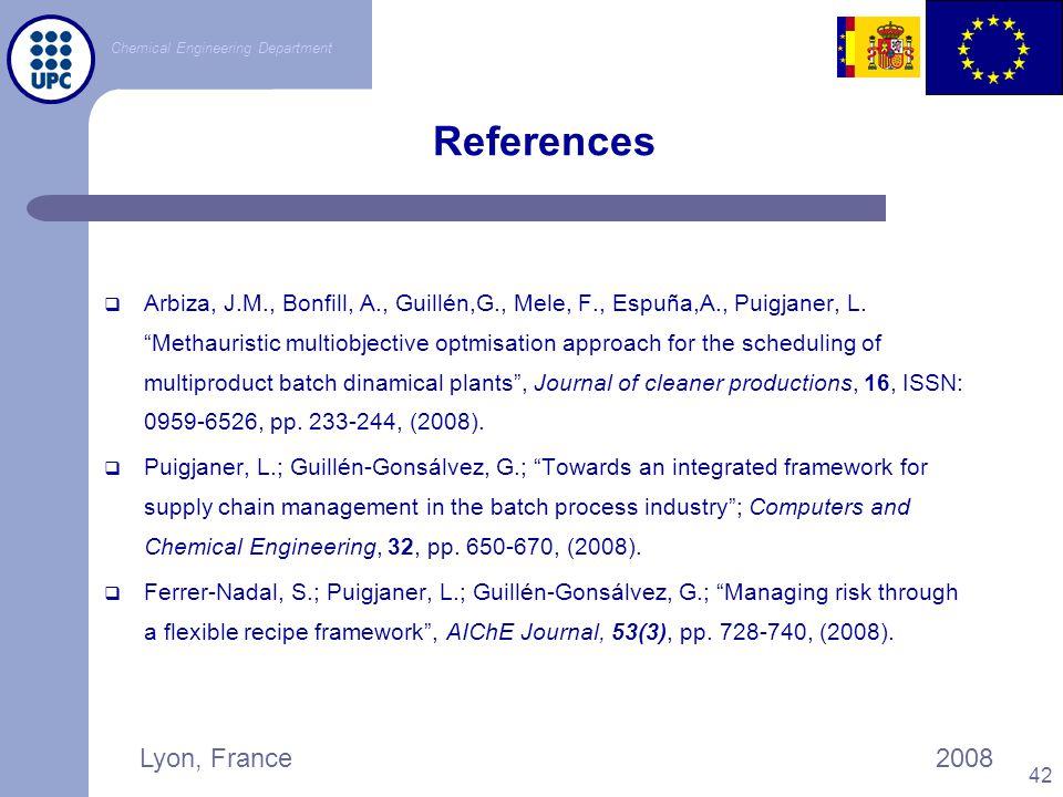 "Chemical Engineering Department Lyon, France2008 42 References  Arbiza, J.M., Bonfill, A., Guillén,G., Mele, F., Espuña,A., Puigjaner, L. ""Methaurist"