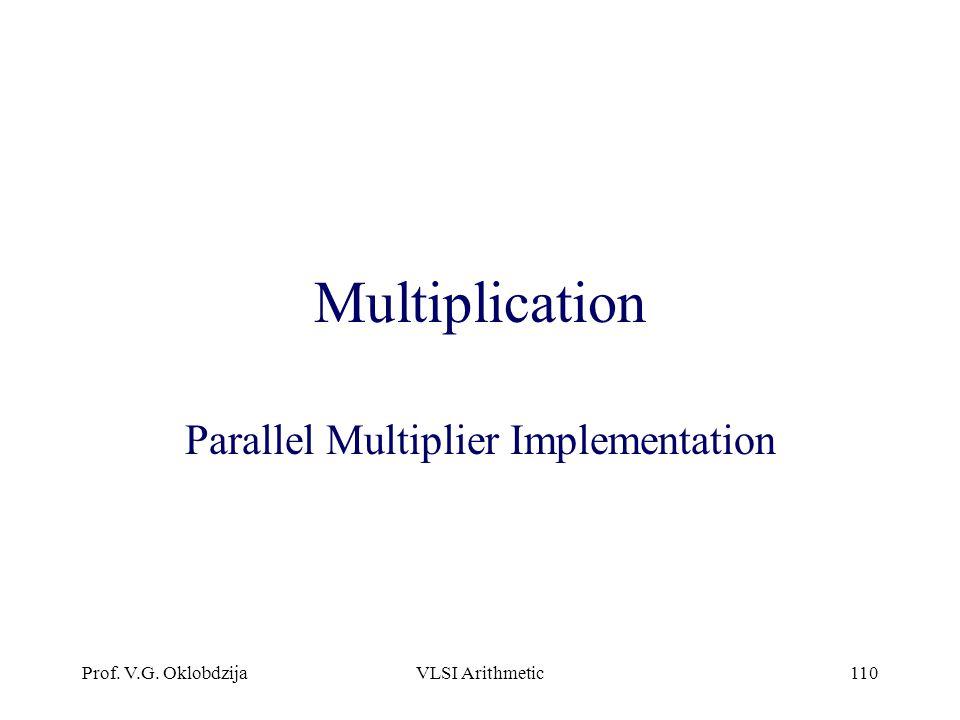 Prof. V.G. OklobdzijaVLSI Arithmetic110 Multiplication Parallel Multiplier Implementation