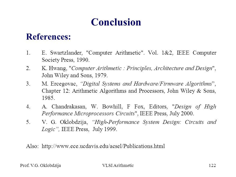 Prof.V.G. OklobdzijaVLSI Arithmetic122 Conclusion References: 1.E.