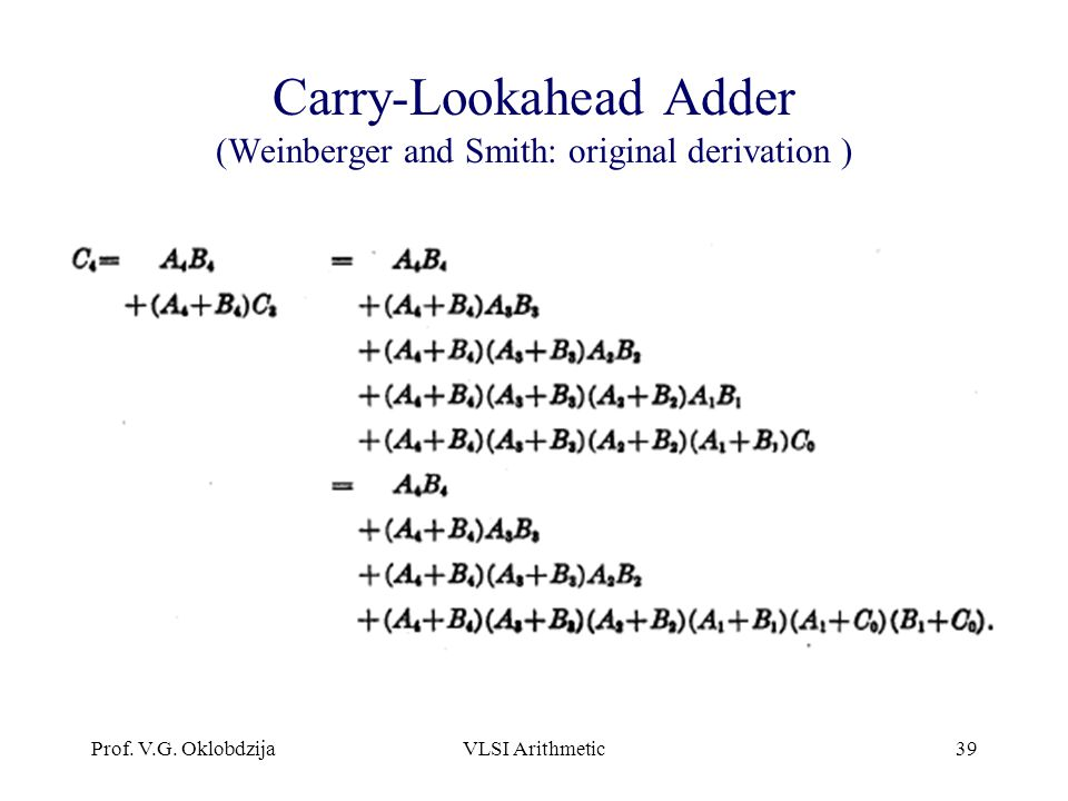 Prof. V.G. OklobdzijaVLSI Arithmetic39 Carry-Lookahead Adder (Weinberger and Smith: original derivation )
