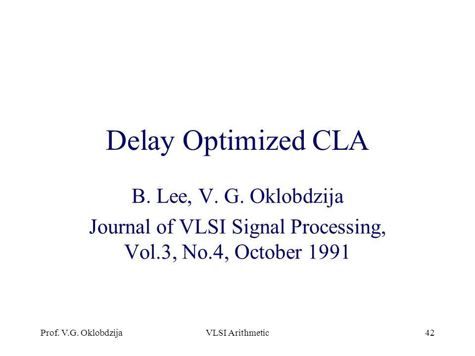 Prof. V.G. OklobdzijaVLSI Arithmetic42 Delay Optimized CLA B. Lee, V. G. Oklobdzija Journal of VLSI Signal Processing, Vol.3, No.4, October 1991