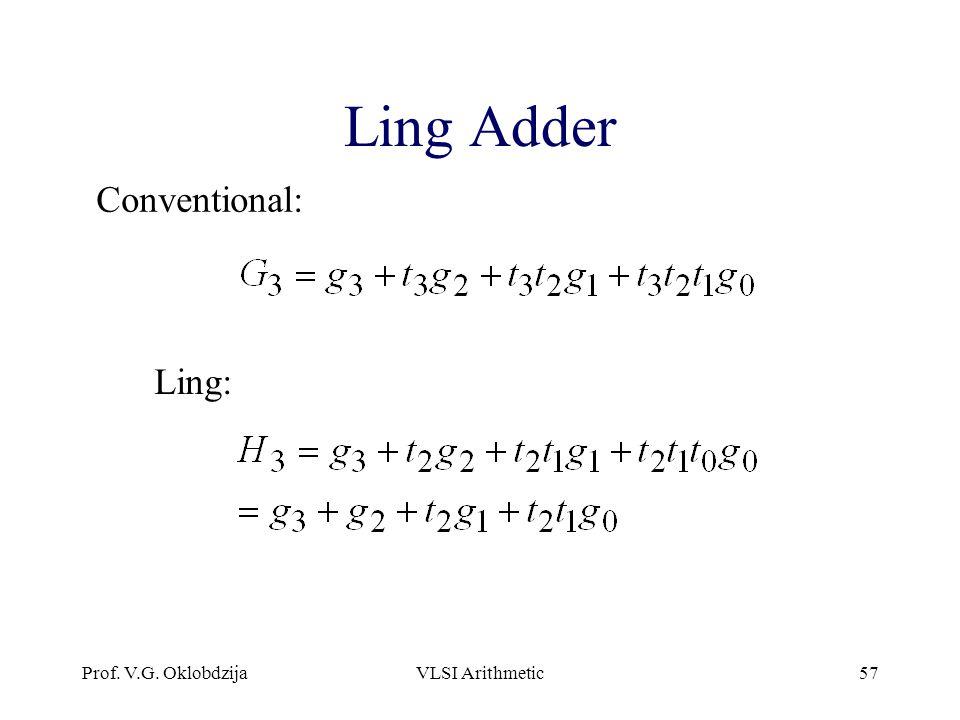Prof. V.G. OklobdzijaVLSI Arithmetic57 Ling Adder Conventional: Ling: