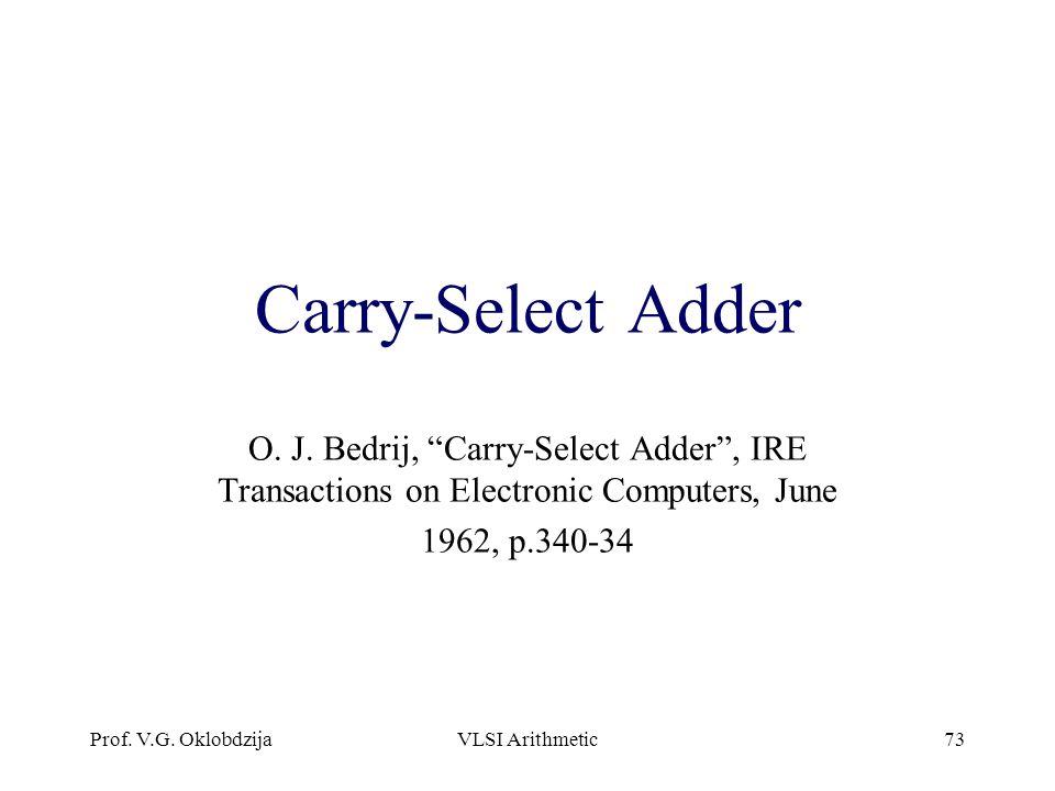 Prof.V.G. OklobdzijaVLSI Arithmetic73 Carry-Select Adder O.