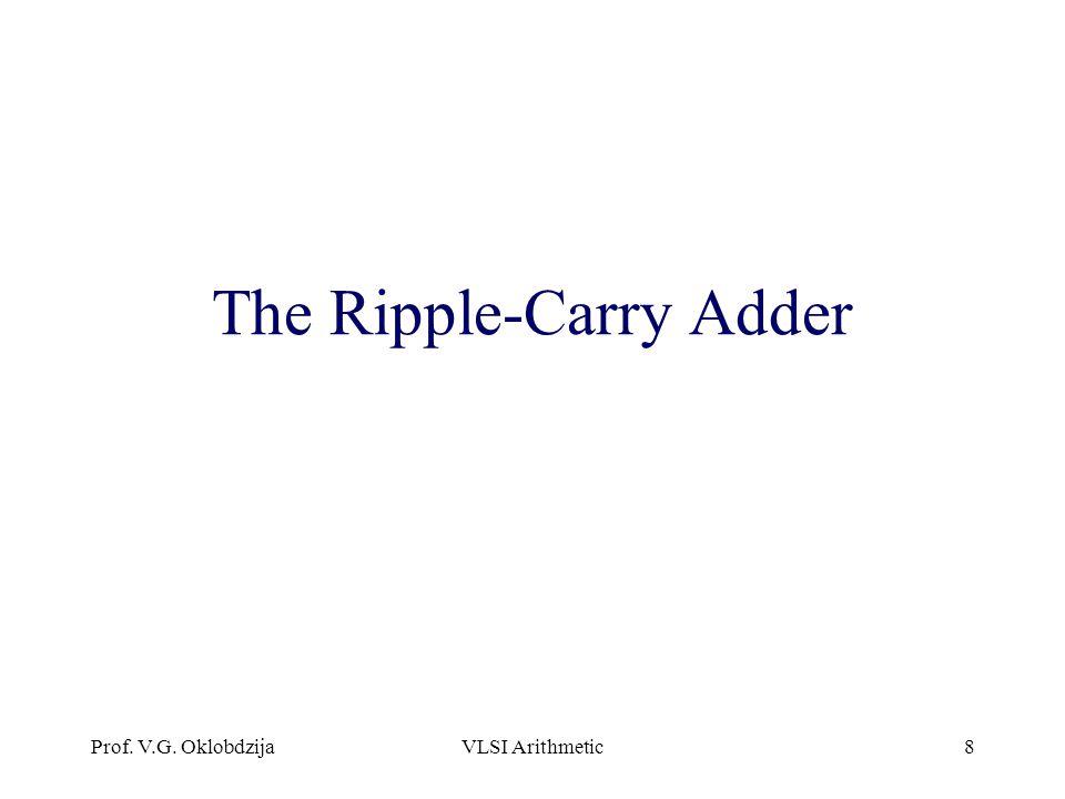 Prof. V.G. OklobdzijaVLSI Arithmetic8 The Ripple-Carry Adder