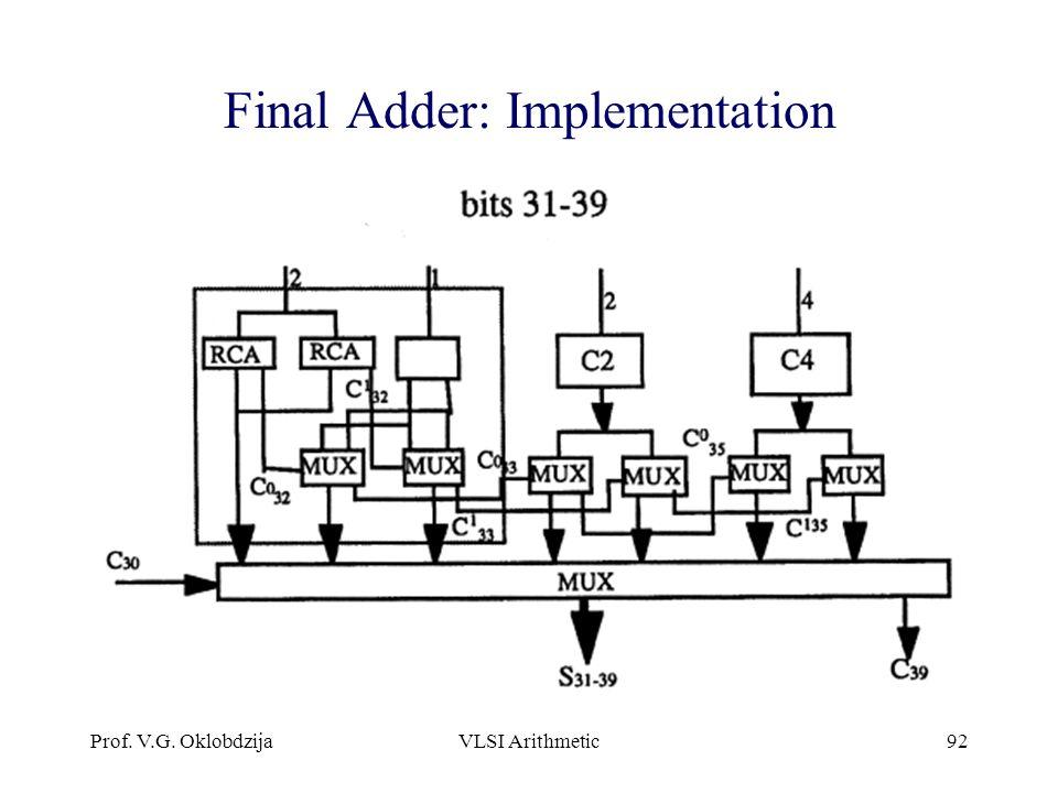 Prof. V.G. OklobdzijaVLSI Arithmetic92 Final Adder: Implementation