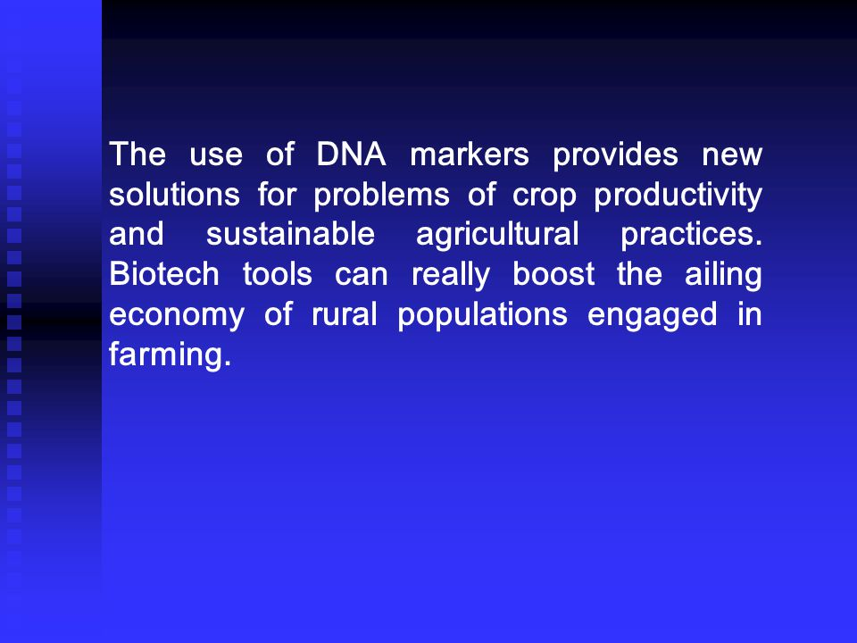 The use of DNA markers provides new solutions for problems of crop productivity and sustainable agricultural practices.